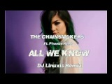(Nice Remix) The Chainsmokers Ft. Phoebe Ryan - All We Know (DJ Linuxis Remix)