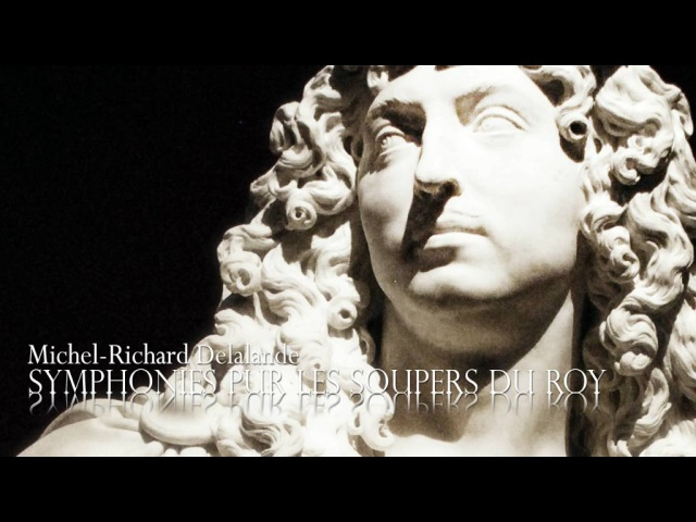 M.-R. DELALANDE: «Symphonies pur les Soupers du Roy» Suite No.1 [incomplete], Elbipolis BO