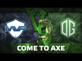 Come to Axe - MVP.P vs OG  The Boston Major