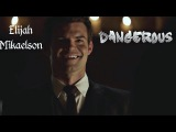 ► Elijah Mikaelson _ Dangerous (The Originals)