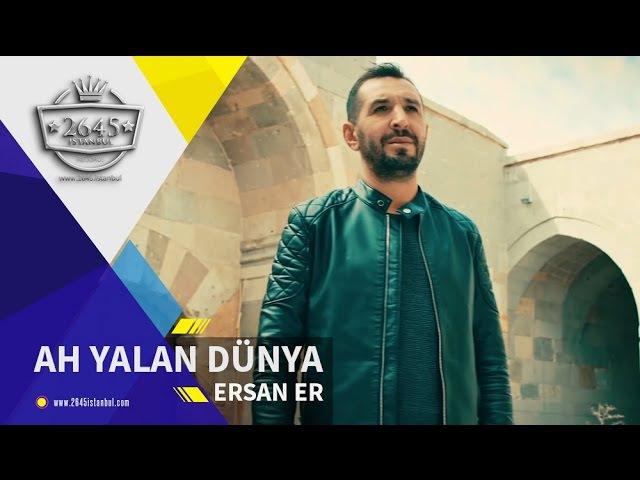 Ersan Er - Ah Yalan Dünya (Official Video)