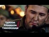 Sardor Rahimxon - Tanhoginam | Сардор Рахимхон - Танхогинам