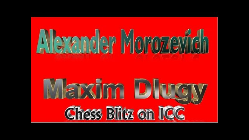 ♚ Alexander Morozevich vs Maxim Dlugy 💥 Chess Blitz Matchup on ICC December 24, 2016