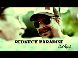 Kid Rock ft. Hank Williams Jr. Redneck Paradise (2012)