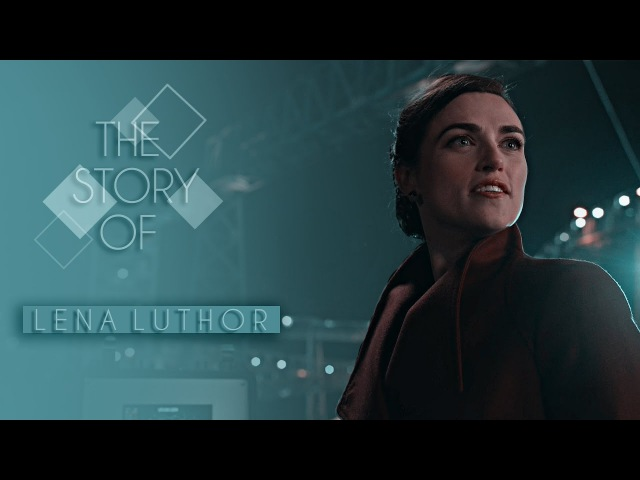 The story of Lena Luthor [Character Study]