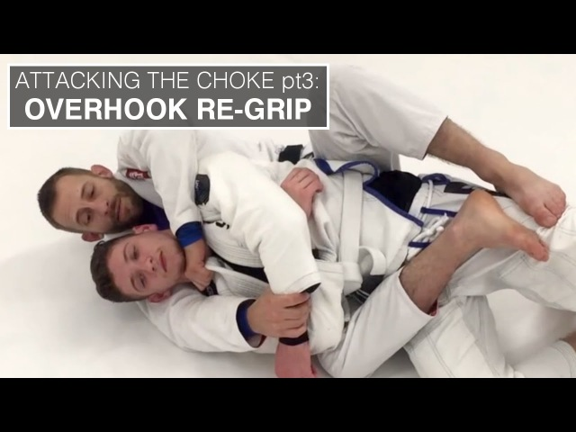 Attacking The Choke Pt 3 The Overhook Side Re Grip