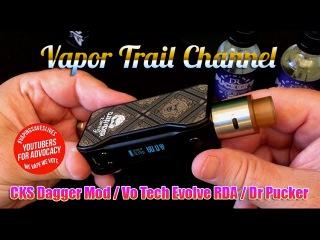 CKS Dagger Mod, Evolve RDA, Dr Pucker Eliquid , and Vape Society Distro Coils