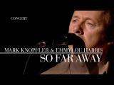 Mark Knopfler &amp Emmylou Harris - So Far Away (Real Live Roadrunning Official Live Video)