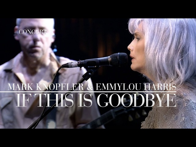 Mark Knopfler Emmylou Harris - If This Is Goodbye (Real Live Roadrunning) OFFICIAL