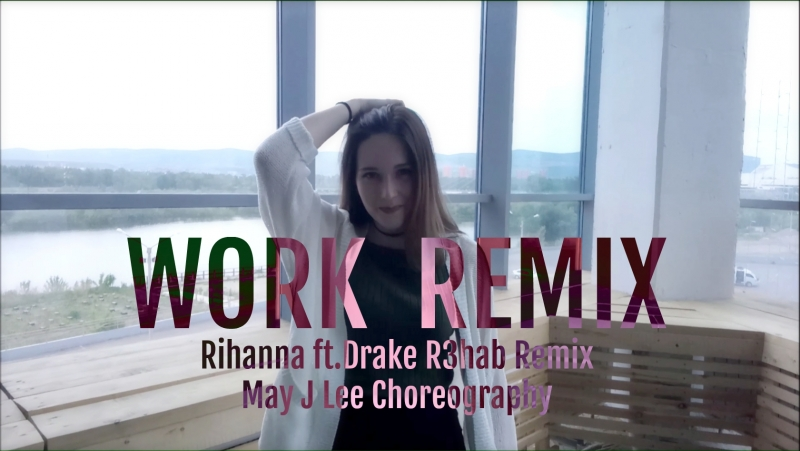 Rihanna ft.Drake R3hab Remix - Work (May J Lee Choreography) / Dance cover by Ynn