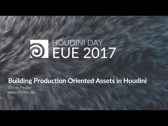 EUE 2017: Simon Fiedler - Building Production Oriented Assets in Houdini