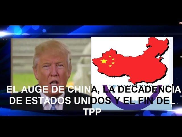 EL AUGE DE CHINA, LA DECADENCIA DE ESTADOS UNIDOS Y EL FIN DEL TPP