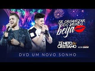 Zé Neto e Cristiano - Se Organizar Todo Mundo Beija - DVD Um Novo Sonho