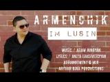 ARMENCHIK --PREMIERE IM LUSIN New Single- 2016