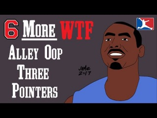 6 MORE WTF Alley Oop Three Pointers