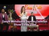 Uzeyir Mehdizade &amp Sevcan Dalkiran - Ay Balam Gul Balam ( Show Tv ) ( Duet ) Yaxsi olar ( 2017 )
