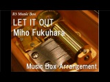 LET IT OUTMiho Fukuhara Music Box (Anime