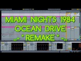Miami Nights 1984 - Ocean Drive ( REMAKE ) Ableton Live !