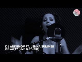 DJ Anisimov ft. Jenna Summer - Go Away (Live in studio Stolica Records)