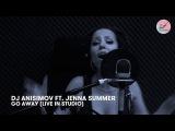 DJ Anisimov ft. Jenna Summer - Go Away (Live in studio