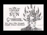 Empire Of The Sun - We Are The People (Tebzil Italo Disco Remix)