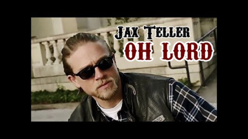 Jax Teller || Oh Lord [SOA]