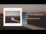 Zedd feat. Alessia Cara - Stay (TimeWaster Remix)