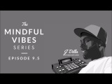 Mindful Vibes - Episode 9.5 (J Dilla Tribute Mix) HD