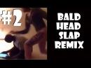 Bald Head Slap - Remix Compilation 2
