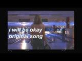 i will be okay  original song