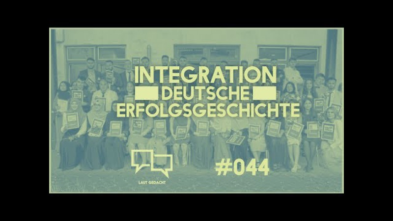 Integration - Deutsche Erfolgsgeschichte | Laut Gedacht 044