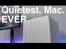 The Quietest Mac Ever Made!