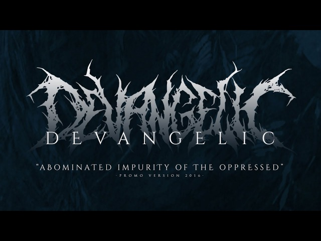 Devangelic - Abominated Impurity Of The Oppressed (Promo 2016)
