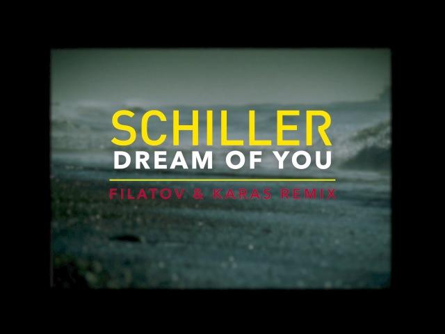 """Neu SCHILLER """"Dream Of You (Filatov Karas Remix)"""