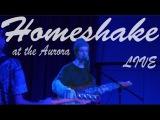 HOMESHAKE       Live @ the Aurora       112516