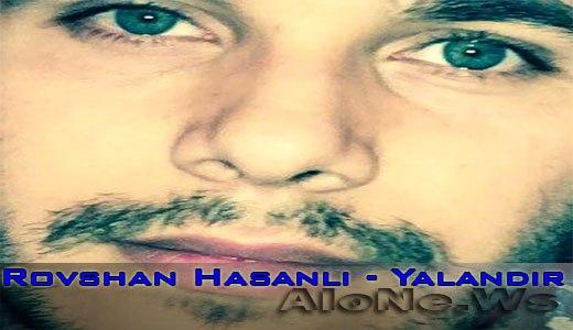 Rovshan Hasanli - Yalandir(Seir+Video+Mp3)