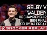 Mark Selby v Ricky Walden UK Championship Semi Final - Selby 147 break