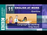 Working long hours 11 English at Work gives you the language