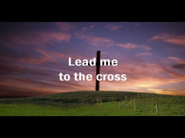 Lead Me To The Cross - Hillsong With Lyrics