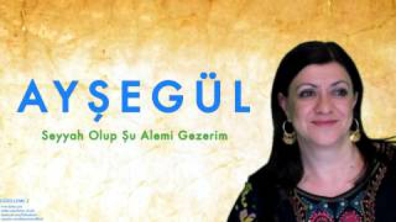 Ayşegül - Seyyah Olup Şu Alemi Gezerim [ Güzelleme 2 © 1995 Kalan Müzik ]