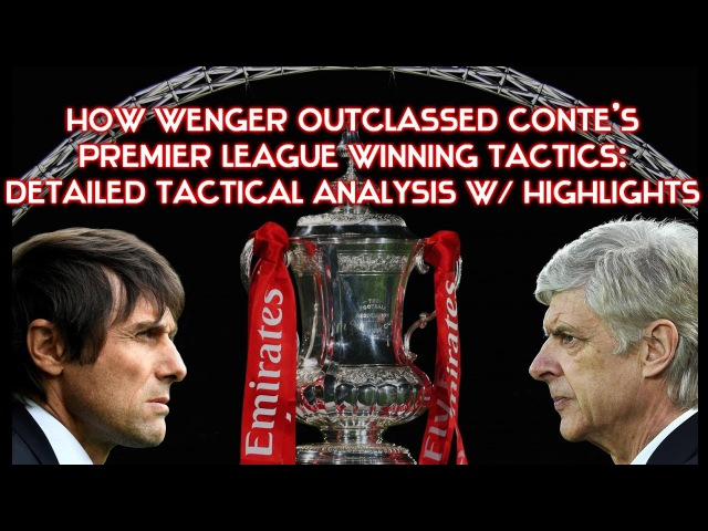 How Wenger outclassed Conte's 3-4-3 in FA Cup Final: Tactical Analysis w/ Highlights [ARS v CHE]