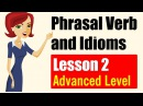 Phrasal Verbs and Idioms in English Advanced Level Lesson 2