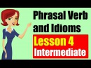Phrasal Verbs and Idioms in English Intermediate Level Lesson 4