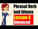 Phrasal Verbs and Idioms in English Advanced Level Lesson 4