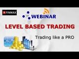 Finmax Webinar 14.02.2017. Trading like a PRO Level based trading