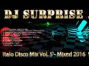 DJ Surprise Italo Disco Mix Vol 5 Mixed 2016