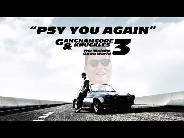 Psy You Again [GANGNAMCORE 3 Knuckles: The Weight Oppa World OUT NOW!]
