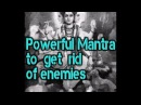 Powerful mantra to get rid of enemies people who are jealous of you.