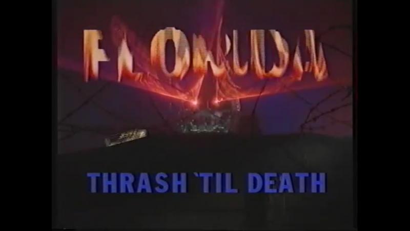 Florida: Thrash 'Til Death (1990/91)
