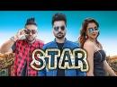 STAR Full Video B Jay Randhawa Ft. Sukhe Jaani Monica Gill Arvindr Khaira New Songs 2017